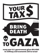 Your Tax $ Bring Death in Gaza [ .JPG poster, black ]